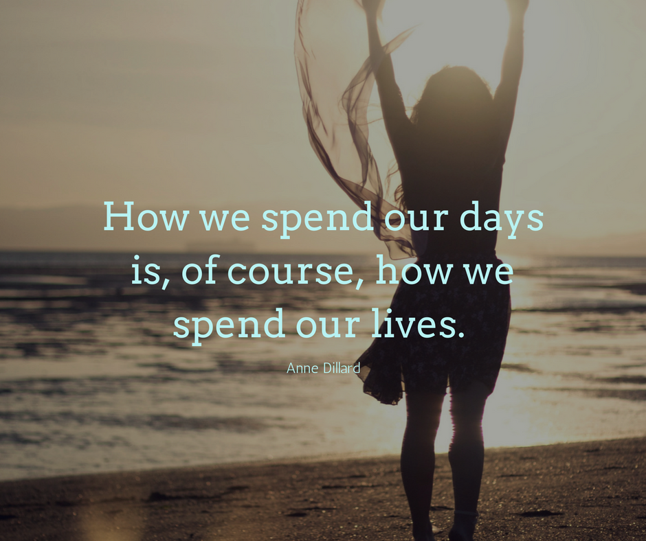 How we spend our days is of course how we spend our lives.